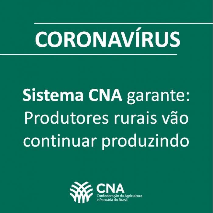 Em nota, Sistema CNA garante: produtores rurais vão continuar produzindo