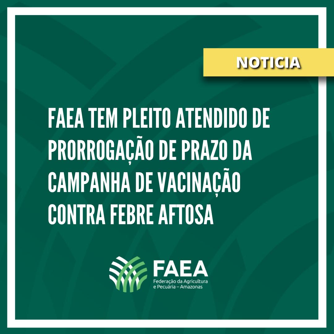 FAEA tem pleito atendido de prorrogação de prazo da campanha de vacinação contra aftosa